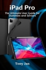 iPad Pro: The Ultimate User Guide for Dummies and Seniors Cover Image