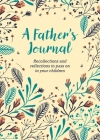 A Father's Journal: Recollections and Reflections to Pass on to Your Children Cover Image
