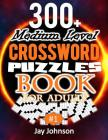 300+ Medium Level Crossword Puzzles Book For Adults: A Special Crossword Puzzle Book For Adults Medium Difficulty Based On Contemporary Words As Cross Cover Image