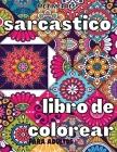 Sarcástico Libro de Colorear: Libro para colorear contra la ansiedad para adultos, alivio del estrés laboral, páginas para colorear con citas relaja Cover Image