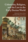 Coloniality, Religion, and the Law in the Early Iberian World (Hispanic Issues) Cover Image