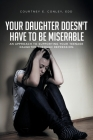 Your Daughter Doesn't Have to Be Miserable: An Approach to Supporting Your Teenage Daughter Through Depression. Cover Image
