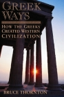 Greek Ways: How the Greeks Created Western Civilization Cover Image