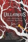 Villainous: An Anthology of Fairytale Retellings Cover Image
