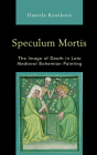 Speculum Mortis: The Image of Death in Late Medieval Bohemian Painting Cover Image