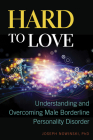 Hard to Love: Understanding and Overcoming Male Borderline Personality Disorder Cover Image
