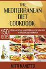 The Mediterranean Diet Cookbook: A Mediterranean Diet Recipe Book with 150 Mediterranean Diet Cookbook Recipes for Healthy Cooking, Long Life and Weig Cover Image