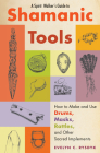 A Spirit Walker's Guide to Shamanic Tools: How to Make and Use Drums, Masks, Rattles, and Other Sacred Implements Cover Image