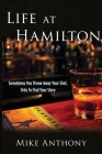 Life at Hamilton: Sometimes You Throw Away Your Shot, Only to Find Your Story Cover Image
