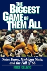 BIGGEST GAME OF THEM ALL: NOTRE DAME, MICHIGAN STA Cover Image