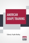 American Grape Training: An Account Of The Leading Forms Now In Use Of Training The American Grapes. Cover Image