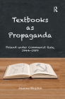 Textbooks as Propaganda: Poland Under Communist Rule, 1944-1989 Cover Image