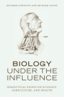 Biology Under the Influence: Dialectical Essays on Ecology, Agriculture, and Health Cover Image