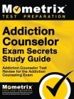 Addiction Counselor Exam Secrets, Study Guide: Addiction Counselor Test Review for the Addiction Counseling Exam Cover Image
