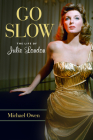 Go Slow: The Life of Julie London Cover Image