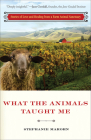 What the Animals Taught Me: Stories of Love and Healing from a Farm Animal Sanctuary Cover Image