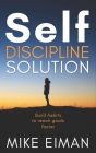 Self Discipline Solution: Build Habits to Reach Goals Faster Cover Image