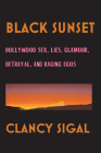 Black Sunset: Hollywood Sex, Lies, Glamour, Betrayal and Raging Egos Cover Image