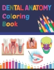 Dental Anatomy Coloring Book: Dental, Teeth Coloring & Activity Book for Kids. An Entertaining And Instructive Guide To Dental, Teeth. Dental, Teeth Cover Image