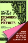 Economics for Prophets: A Primer on Concepts, Realities, and Values in Our Economic System Cover Image