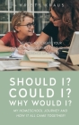 Should I? Could I? Why Would I? My Homeschool Journey and How It All Came Together!: Helping You Create Your Homeschool Journey Through the Experience Cover Image