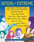 Sisters of the Extreme: Women Writing on the Drug Experience: Charlotte Brontë, Louisa May Alcott, Anaïs Nin, Maya Angelou, Billie Holiday, Nina Hagen, Diane di Prima, Carrie Fisher, and Many Others Cover Image
