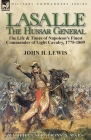 Lasalle-the Hussar General: the Life & Times of Napoleon's Finest Commander of Light Cavalry, 1775-1809 Cover Image