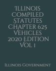 Illinois Compiled Statutes Chapter 625 Vehicles Vol 1 Cover Image