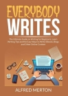 Everybody Writes: The Ultimate Guide on Writing for Beginners, Learn Writing Tips and the Easy Ways to Write EBooks, Blogs and Other Onl Cover Image