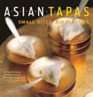 Asian Tapas: Small Bites, Big Flavors Cover Image
