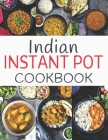 Indian Instant Pot Cookbook: Healthy and Easy Indian Instant Pot Pressure Cooker Recipes Cover Image