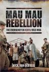 Mau Mau Rebellion: The Emergency in Kenya 1952-1956 Cover Image