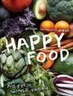 Happy Food: Fast, Fresh, Simple Vegan Cover Image
