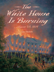 The White House Is Burning: August 24, 1814 Cover Image