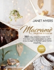 Macramè: -Beginner's Course- 350 Easy Steps To Create The 5 Trendiest Macramé Patterns Within A Low Budget To Furnish Your Home Cover Image