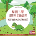 Where Is My Little Crocodile? - Wo ist mein kleines Krokodil?: English German Bilingual Children's picture Book Cover Image