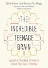 The Incredible Teenage Brain: Everything You Need to Know to Unlock Your Teen's Potential Cover Image