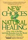 New Choices In Natural Healing: Over 1,800 Of The Best Self-Help Remedies From The World Of Alternative Medicine Cover Image