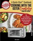 Cooking with the Oster Countertop Toaster Oven, A Quick-Start Cookbook: 101 Easy & Delicious Recipes, Plus Pro Tips & Illustrated Instructions, from Q Cover Image