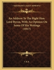 An Address To The Right Hon. Lord Byron, With An Opinion On Some Of His Writings (1817) Cover Image