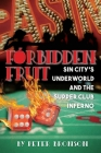 Forbidden Fruit: Sin City's Underworld and the Supper Club Inferno Cover Image