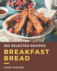 365 Selected Breakfast Bread Recipes: Breakfast Bread Cookbook - The Magic to Create Incredible Flavor! Cover Image