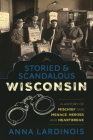 Storied & Scandalous Wisconsin: A History of Mischief and Menace, Heroes and Heartbreak Cover Image