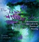 The Tao of Watercolor: A Revolutionary Approach to the Practice of Painting Cover Image