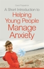 A Short Introduction to Helping Young People Manage Anxiety (Jkp Short Introductions) Cover Image