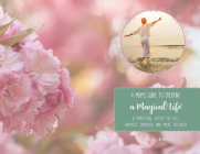 A Mom's Guide to Creating a Magical Life: 8 Steps to Feel Happier, Inspired and More Relaxed Cover Image