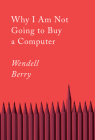 Why I Am Not Going to Buy a Computer: Essays (Counterpoints) Cover Image
