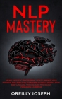 Nlp Mastery: Neuro-Linguistic Programming, How to maximize your potential and learn how to program yourself. Manipulation, Body Lan Cover Image