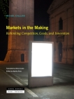 Markets in the Making: Rethinking Competition, Goods, and Innovation Cover Image
