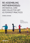 Re-Assembling Motherhood(s): On Radical Care and Collective Art as Feminist Practices Cover Image